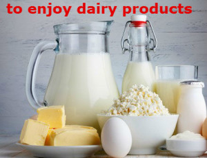 to enjoy dairy products