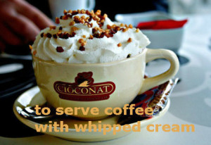 to serve coffee with whipped cream