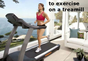 to exercise on a treamill
