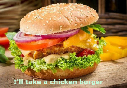 Ill take a chicken burger