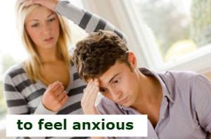 to feel anxious