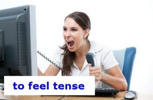to feel tense