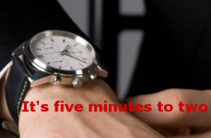Its five minutes to two