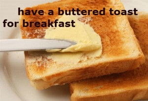 have-a-buttered-toast-for-breakfast--300x205